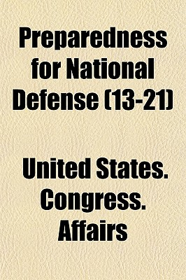 Preparedness for National Defense (Volume 13-21); Hearings Before the Committee on Military Affairs, United States Senate, Sixty-Fourth Congress, First Session, on Bills for the Reorganization of the Army and for the Creation of a Reserve Army. Hon. Lindl - Affairs, United States Congress