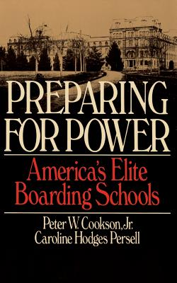 Preparing for Power: America's Elite Boarding Schools - Cookson, Peter W Jr