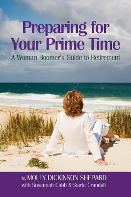 Preparing for Your Prime Time: A Woman Boomer's Guide to Retirement - Shepard, Molly Dickinson
