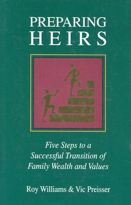 Preparing Heirs: Five Steps to a Successful Transition of Family Wealth and Values - Williams, Roy