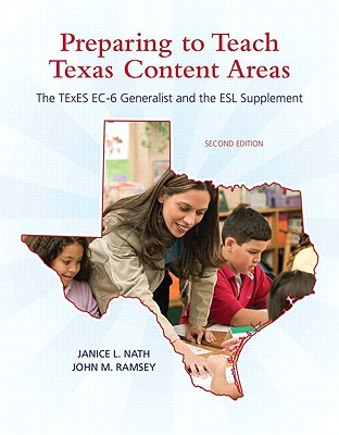 Preparing to Teach Texas Content Areas: The Texes EC-6 Generalist & the ESL Supplement - Nath, Janice L, and Ramsey, John M