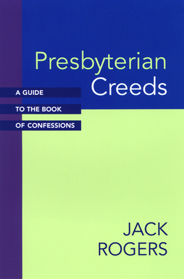 Presbyterian Creeds: A Guide to the Book of Confessions - Rogers, Jack