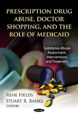 Prescription Drug Abuse, Doctor Shopping & the Role of Medicaid - Fields, Rene (Editor), and Banks, Stuart R. (Editor)