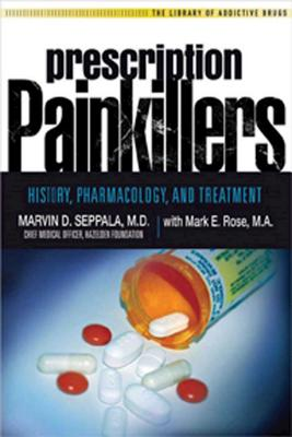 Prescription Painkillers: History, Pharmacology, and Treatment - Seppala, Marvin D, and Rose, Mark E