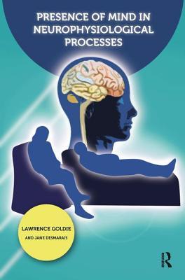 Presence of Mind in Neurophysiological Processes - Desmarais, Jane