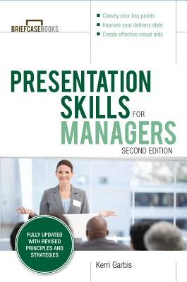 Presentation Skills For Managers, Second Edition - Garbis, Kerri