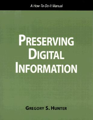 Preserving Digital Information - Hunter, Gregory S