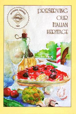 Preserving Our Italian Heritage: A Cookbook - Sons of Italy Florida Foundation, and Florida Foundation