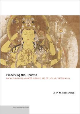 Preserving the Dharma: HMzan Tankai and Japanese Buddhist Art of the Early Modern Era - Rosenfield, John M