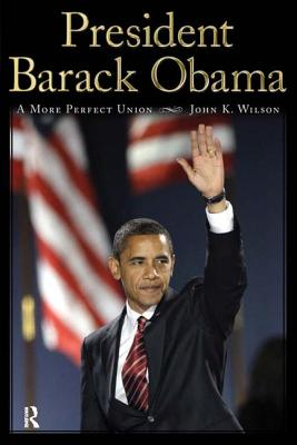 President Barack Obama: A More Perfect Union - Wilson, John K