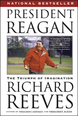 President Reagan: The Triumph of Imagination - Reeves, Richard