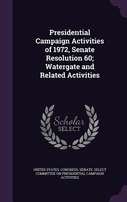 Presidential Campaign Activities of 1972, Senate Resolution 60; Watergate and Related Activities - United States Congress Senate Select (Creator)