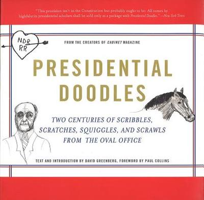Presidential Doodles: Two Centuries of Scribbles, Scratches, Squiggles, and Scrawls from the Oval Office Squiggles & Scrawls from the Oval Office - Cabinet Magazine