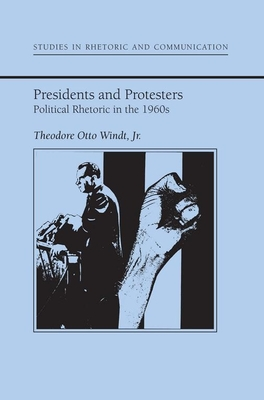 Presidents and Protestors: Political Rhetoric in the 1960s - Windt, Theodore O