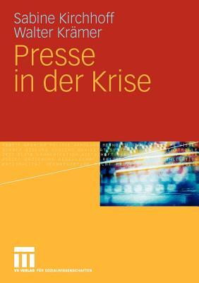 Presse in Der Krise - Kirchhoff, Sabine, and Kr?mer, Walter
