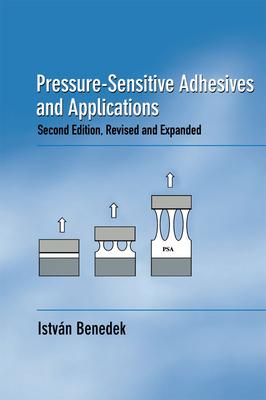 Pressure-Sensitive Adhesives and Applications - Benedek, Istvan