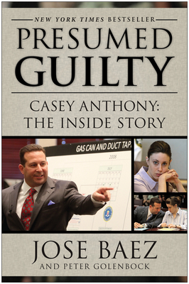 Presumed Guilty: Casey Anthony: The Inside Story - Baez, Jose