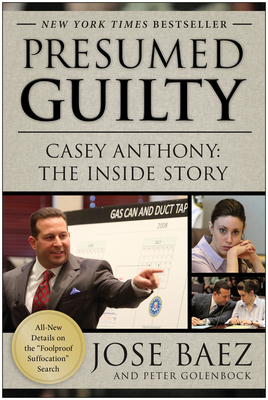 Presumed Guilty: Casey Anthony: The Inside Story - Baez, Jose