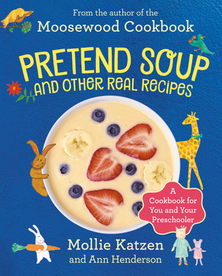 Pretend Soup and Other Real Recipes: A Cookbook for Preschoolers and Up - Katzen, Mollie, and Henderson, Ann L