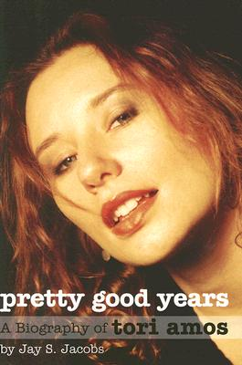 Pretty Good Years: A Biography of Tori Amos - Jacobs, Jay S
