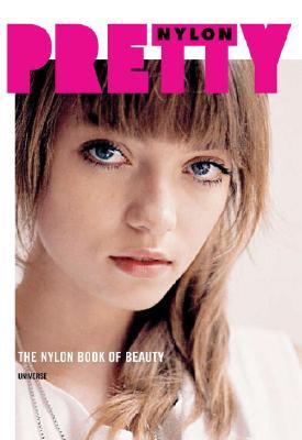 Pretty: The Nylon Book of Beauty - Valdesolo, Fiorella, and Nylon Magazine (Editor), and Editors of Nylon (Editor)