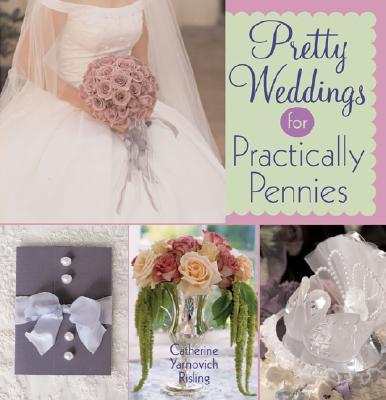 Pretty Weddings for Practically Pennies - Risling, Catherine Yarnovich