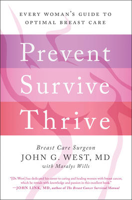Prevent, Survive, Thrive: Every Woman's Guide to Optimal Breast Care - West, John G, Dr., and Wills, Maralys