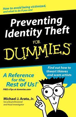 Preventing Identity Theft for Dummies - Arata, Michael J, Jr.