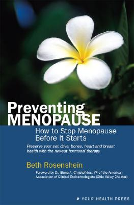 Preventing Menopause: How to Stop Menopause Before It Starts - Rosenshein, Beth, and Trafford Publishing (Creator)