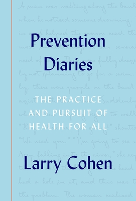 Prevention Diaries: The Practice and Pursuit of Health for All - Cohen, Larry