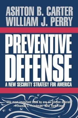 Preventive Defense: A New Security Strategy for America - Carter, Ashton B, and Perry, William J