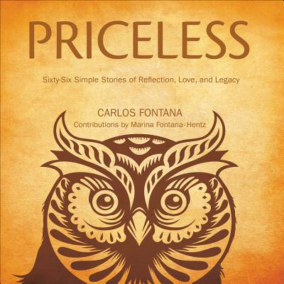 Priceless: Sixty-Six Simple Stories of Reflection, Love, and Legacy - Fontana, Carlos