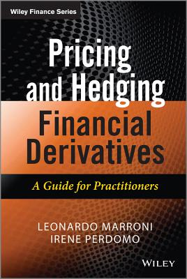 Pricing and Hedging Financial Derivatives: A Guide for Practitioners - Marroni, Leonardo, and Perdomo, Irene