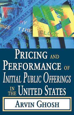 Pricing and Performance of Initial Public Offerings in the United States - Ghosh, Arvin