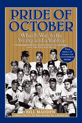 Pride of October: What It Was to Be Young and a Yankee - Madden, Bill