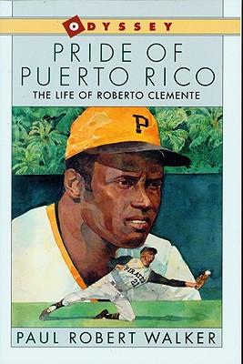 Pride of Puerto Rico: The Life of Roberto Clemente - Walker, Paul Robert
