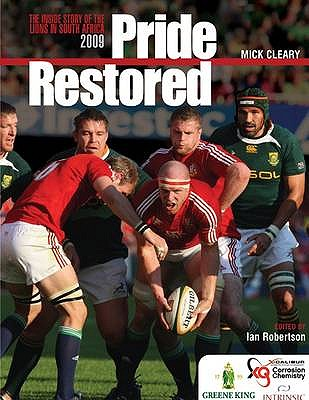 Pride Restored: The Inside Story of the Lions in South Africa 2009 - Cleary, Mick, and Robertson, Ian (Editor)