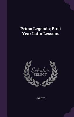 Prima Legenda; First Year Latin Lessons - Whyte, J