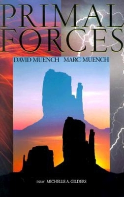 Primal Forces - Muench, David (Photographer), and Gilders, Michelle A (Text by), and Muench, Marc (Photographer)