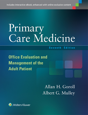 Primary Care Medicine: Office Evaluation and Management of the Adult Patient - Goroll, Allan H, Dr., MD, Macp