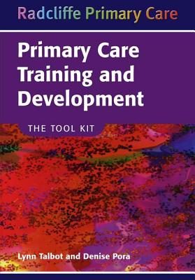 Primary Care Training and Development: The Tool Kit - Talbot, Lyn, and Pora, Denise