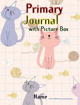 Primary Journal with Picture Box: Improve Creative by Drawing the Picture, Primary Notebook with Cute Funny Cat Feature. 160 Pages of Writing Practice with Position Letters by Using the Red Baseline, Solid Top and Bottom Guides with a Dashed Line in... - Kirk, Eddie