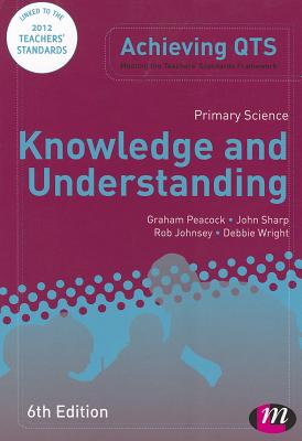 Primary Science: Knowledge and Understanding - Johnsey, Rob, and Wright, Debbie, and Peacock, Graham A.
