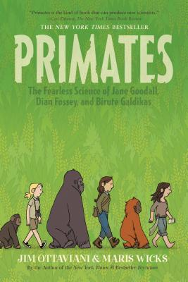 Primates: The Fearless Science of Jane Goodall, Dian Fossey, and Biruté Galdikas - Ottaviani, Jim