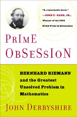 Prime Obsession: Berhhard Riemann and the Greatest Unsolved Problem in Mathematics - Derbyshire, John