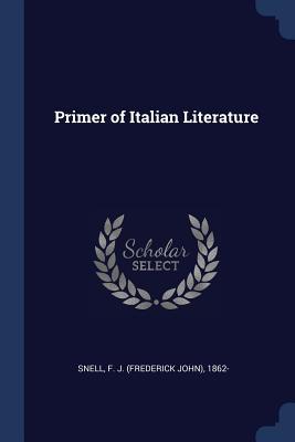 Primer of Italian Literature - Snell, F J 1862-