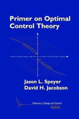 Primer on Optimal Control Theory - Speyer, Jason L, and Jacobson, David H