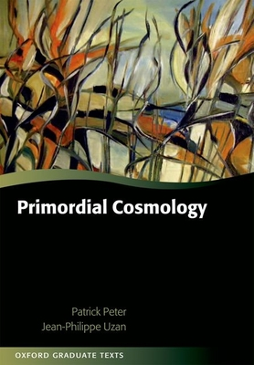 Primordial Cosmology - Peter, Patrick, and Uzan, Jean-Philippe