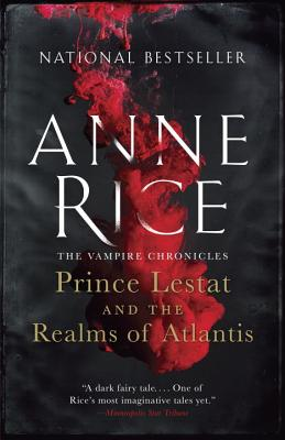 Prince Lestat and the Realms of Atlantis: The Vampire Chronicles - Rice, Anne, Professor