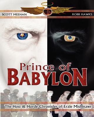Prince of Babylon: The Host & Horde Chronicles of Erale Mishmawr - Hawks, Robb, and Meehan, Maj Scott